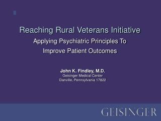 Reaching Rural Veterans Initiative Applying Psychiatric Principles To Improve Patient Outcomes