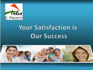 Your Satisfaction is  Our Success