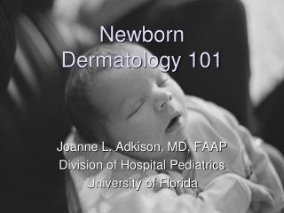 Newborn  Dermatology 101