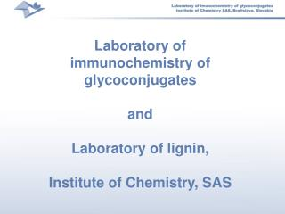 Laboratory of immunochemistry of glycoconjugates a nd Laborat ory of  lign i n, Institute of Chemistry,  SA S
