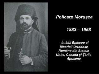 Policarp Morușca            1883 – 1958