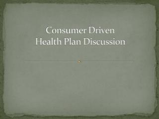 Consumer Driven Health Plan Discussion