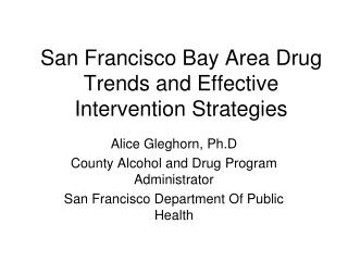 San Francisco Bay Area Drug Trends and Effective Intervention Strategies