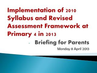 Implementation  of 2010 Syllabus and Revised Assessment Framework at Primary 4 in 2013