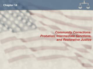 Community Corrections:  Probation, Intermediate Sanctions,  and Restorative Justice