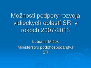 Možnosti podpory rozvoja vidieckych oblastí SR  v rokoch 2007-2013