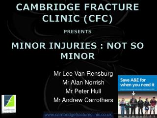 Cambridge Fracture Clinic (cfc) Presents Minor injuries : Not so minor