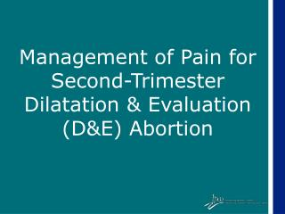 Management of Pain for Second-Trimester  Dilatation & Evaluation (D&E) Abortion