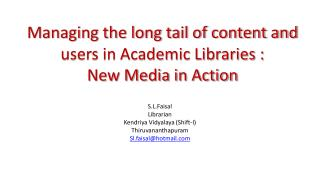 Managing the long tail of content and users in Academic Libraries :  New Media in Action