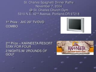 "1 st  Prize - JVC 20"" TV/DVD  COMBO  2 nd  Prize – KAHNEETA RESORT STAY FOR FOUR"