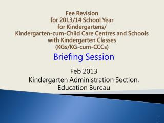 Briefing Session Feb 2013 Kindergarten Administration Section, Education Bureau
