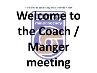Welcome to the Coach / Manger meeting