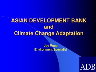 ASIAN DEVELOPMENT BANK  and  Climate Change Adaptation