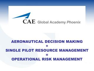 AERONAUTICAL DECISION MAKING + SINGLE PILOT RESOURCE MANAGEMENT = OPERATIONAL RISK MANAGEMENT