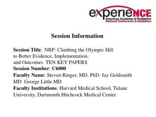 Session Information Session Title : 	 NRP: Climbing the Olympic Hill to Better Evidence, Implementation, and Outcomes  T