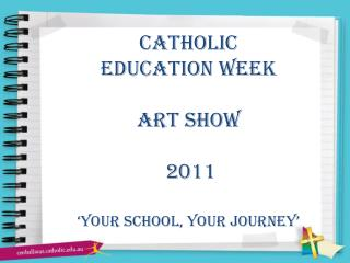 Catholic  education week  Art show  2011 'Your School, Your Journey'