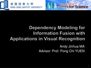 Dependency Modeling for Information Fusion with Applications in Visual Recognition