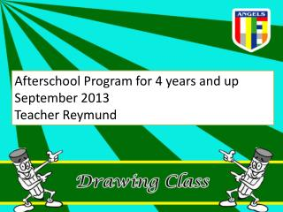 Afterschool Program for 4 years and up September 2013 Teacher  Reymund