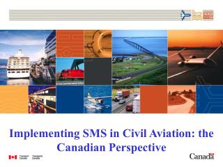 Implementing SMS in Civil Aviation: the Canadian Perspective