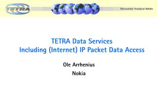 TETRA Data Services Including (Internet) IP Packet Data Access