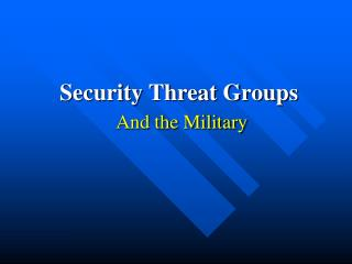 Security Threat Groups And the Military