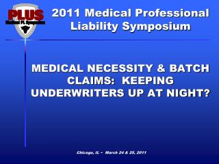 MEDICAL NECESSITY & BATCH CLAIMS:   KEEPING  UNDERWRITERS UP AT NIGHT?