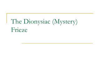 The Dionysiac (Mystery) Frieze