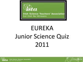 EUREKA Junior Science Quiz 2011