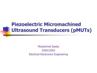 Piezoelectric  Micromachined  Ultrasound Transducers ( pMUTs )