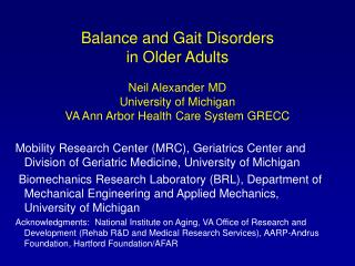 Balance and Gait Disorders in Older Adults Neil Alexander MD University of Michigan VA Ann Arbor Health Care System GREC