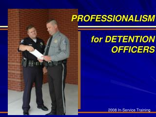 PROFESSIONALISM  for DETENTION OFFICERS