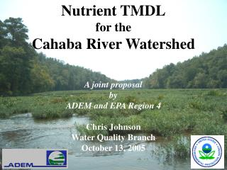 Nutrient TMDL for the  Cahaba River Watershed A joint proposal  by  ADEM and EPA Region 4