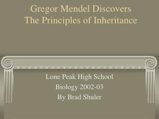 Gregor Mendel Discovers  The Principles of Inheritance