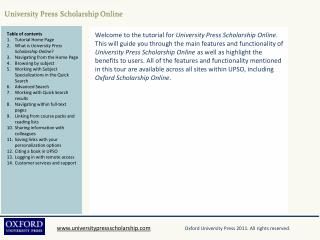 Table of contents Tutorial Home  P age What is  University Press Scholarship Online ?