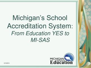 Michigan's School Accreditation System : From Education YES to MI-SAS