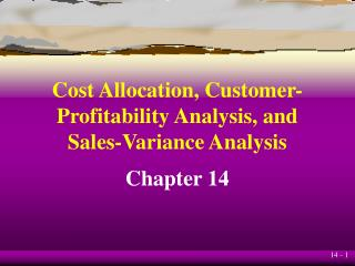 Cost Allocation, Customer- Profitability Analysis, and Sales-Variance Analysis