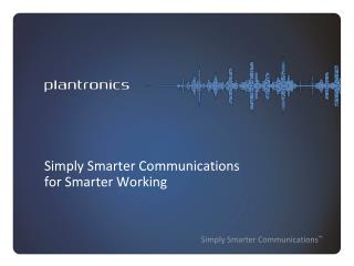 Simply Smarter Communications  for Smarter Working