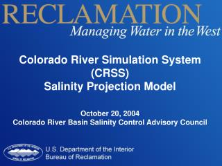 Colorado River Simulation System (CRSS) Salinity Projection Model October 20, 2004