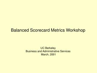 Balanced Scorecard Metrics Workshop UC Berkeley Business and Administrative Services  March, 2001