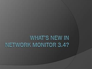 What's New in Network Monitor 3.4?