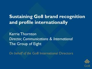 Kerrie Thornton Director, Communications & International The Group of Eight