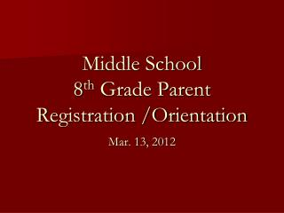 Middle School 8 th  Grade Parent  Registration /Orientation