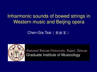 Inharmonic sounds of bowed strings in Western music and Beijing opera   Chen-Gia Tsai ?????