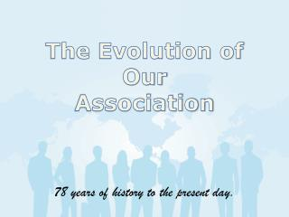 The Evolution of  Our  Association
