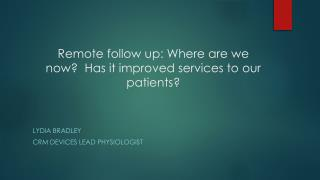 Remote follow up: Where are we now?  Has it improved services to our patients?