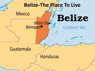 Belize- The Place To Live