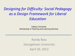Designing for Difficulty: Social Pedagogy as a Design Framework for Liberal Education