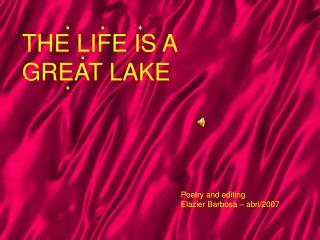 THE LIFE IS A GREAT LAKE