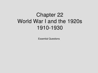 Chapter 22 World War I and the 1920s 1910-1930