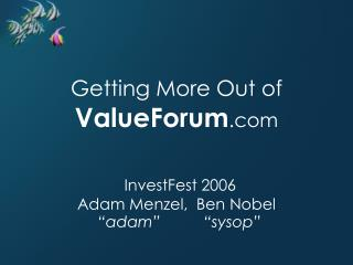 Getting More Out of ValueForum  InvestFest 2006